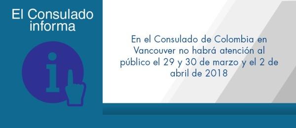 En el Consulado de Colombia en Vancouver no habrá atención al público el 29 y 30 de marzo y el 2 de abril